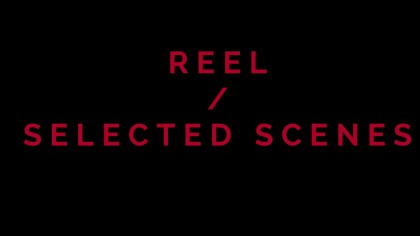 reel / selected scenes
